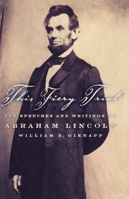 This Fiery Trial: The Speeches and Writings of Abraham Lincoln -