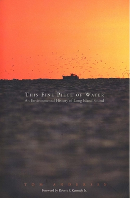 This Fine Piece of Water: An Environmental History of Long Island Sound - Andersen, Tom
