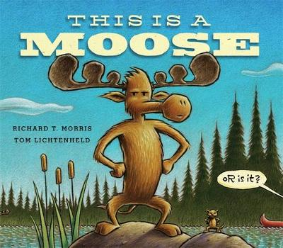 This Is a Moose - Morris, Richard T
