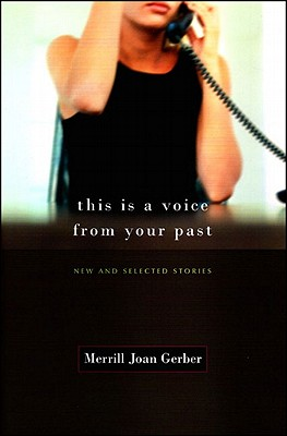 This Is a Voice from Your Past: New & Selected Stories - Gerber, Merrill Joan