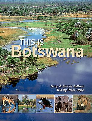 This Is Botswana - Joyce, Peter, Dr., and Balfour, Daryl (Photographer), and Balfour, Sharna (Photographer)