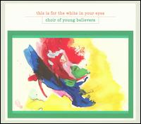 This Is for the White in Your Eyes/Burn the Flag - Choir of Young Believers