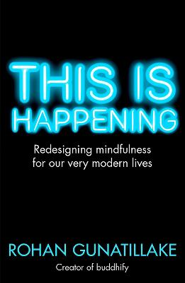 This is Happening: Redesigning Mindfulness for Our Very Modern Lives - Gunatillake, Rohan