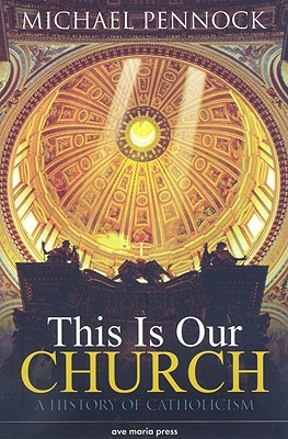 This is Our Church: A History of Catholicism - Pennock, Michael