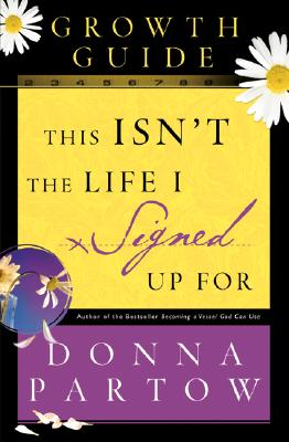 This Isn't the Life I Signed Up for Growth Guide: But I'm Finding Hope and Healing - Partow, Donna
