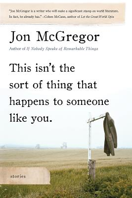 This Isn't the Sort of Thing That Happens to Someone Like You: Stories - McGregor, Jon