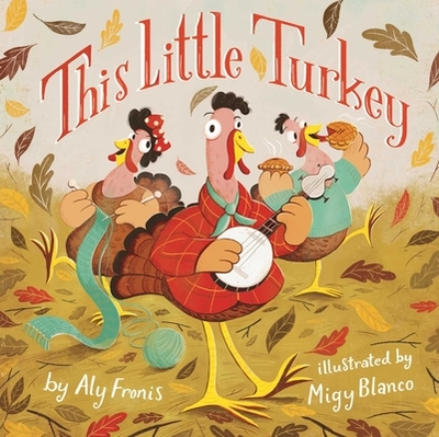 This Little Turkey - Fronis, Aly, and Blanco, Migy (Illustrator)