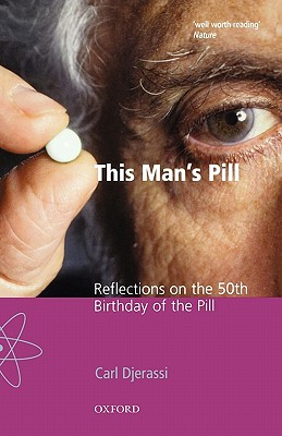 This Man's Pill: Reflections on the 50th Birthday of the Pill - Djerassi, Carl