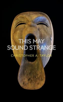 This May Sound Strange - Taylor, Christopher A