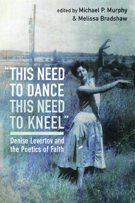 this need to dance / this need to kneel - Murphy, Michael P (Editor), and Bradshaw, Melissa (Editor)