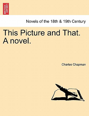 This Picture and That. a Novel. - Chapman, Charles