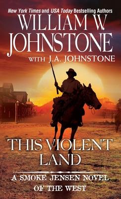 This Violent Land - Johnstone, William W., and Johnstone, J. A.