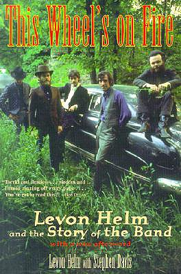 This Wheel's on Fire: Levon Helm and the Story of the Band - Davis, Steven
