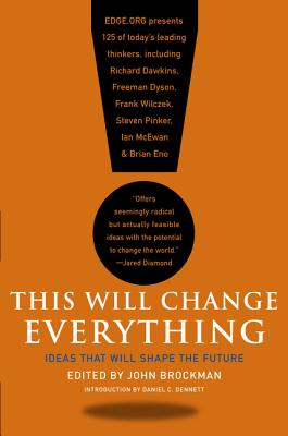 This Will Change Everything: Ideas That Will Shape the Future - Brockman, John