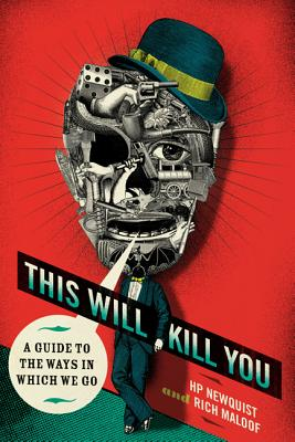 This Will Kill You: A Guide to the Ways in Which We Go - Newquist, H P, and Maloof, Rich