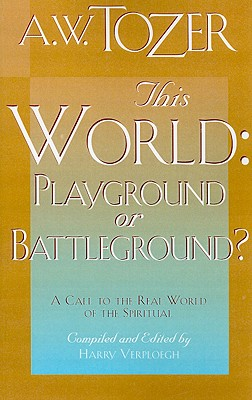 This World: Playground or Battleground? - Tozer, A W, and Verploegh, Harry (Editor)