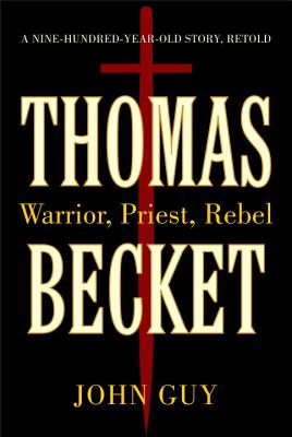 Thomas Becket: Warrior, Priest, Rebel - Guy, John