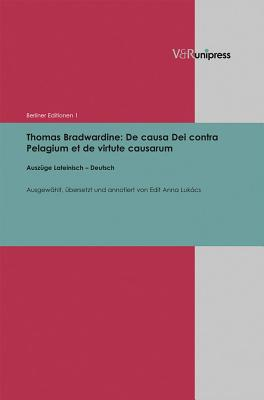Thomas Bradwardine: de Causa Dei Contra Pelagium Et de Virtute Causarum: Auszuge Lateinisch - Deutsch - Lukacs, Anna (Editor)