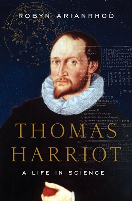 Thomas Harriot: A Life in Science - Arianrhod, Robyn