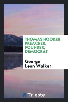 Thomas Hooker: Preacher, Founder, Democrat - Walker, George Leon