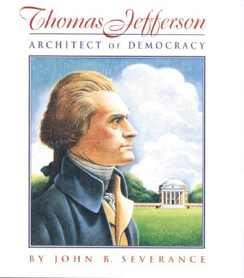 Thomas Jefferson: Architect of Democracy - Severance, John B