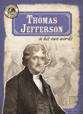 Thomas Jefferson in His Own Words - Shea, John