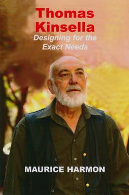 Thomas Kinsella: Designing for the Exact Needs - Harmon, Maurice