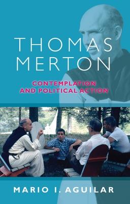 Thomas Merton: Contemplation And Political Action - Aguilar, Mario I.