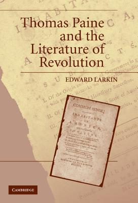 Thomas Paine and the Literature of Revolution - Larkin, Edward