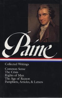 Thomas Paine: Collected Writings (Loa #76): Common Sense / The American Crisis / Rights of Man / The Age of Reason / Pamphlets, Articles, and Letters - Paine, Thomas, and Foner, Eric (Editor)