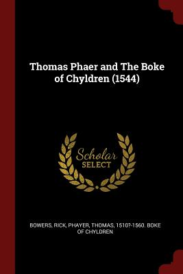 Thomas Phaer and the Boke of Chyldren (1544) - Bowers, Rick