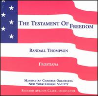 Thompson: Frostiana; Testament of Freedom - New York Choral Society (choir, chorus); Manhattan Chamber Orchestra; Richard Auldon Clark (conductor)