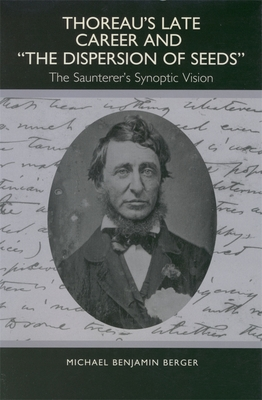 Thoreau's Late Career and the Dispersion of Seeds: The Saunterer's Synoptic Vision - Berger, Michael