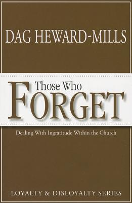 Those Who Forget: Dealing with Ingratitude Within the Church - Heward-Mills, Dag
