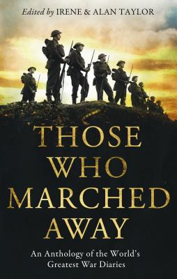Those Who Marched Away: An Anthology of the World's Greatest War Diaries - Taylor, Alan (Editor), and Taylor, Irene (Editor)