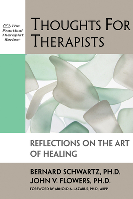 Thoughts for Therapists: Reflections on the Art of Healing - Schwartz, Bernard, and Flowers, John, PhD, and Lazarus, Arnold, PhD (Foreword by)