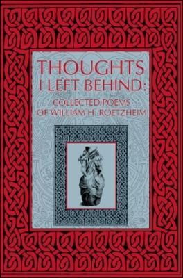 Thoughts I Left Behind: Collected Poems of William Roetzheim - Roetzheim, William H