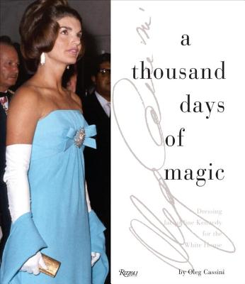 Thousand Days of Magic : Dressing Jacqueline Kennedy for the White House - Cassini, Oleg
