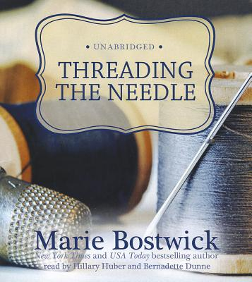 Threading the Needle - Bostwick, Marie, and Huber, Hillary (Read by), and Dunne, Bernadette (Read by)