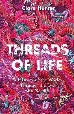 Threads of Life: A History of the World Through the Eye of a Needle - Hunter, Clare