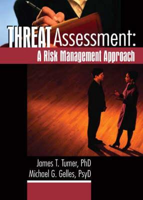 Threat Assessment: A Risk Management Approach - Turner, James T, and Gelles, Michael G, and McCann, Joseph T, PsyD, Psy D