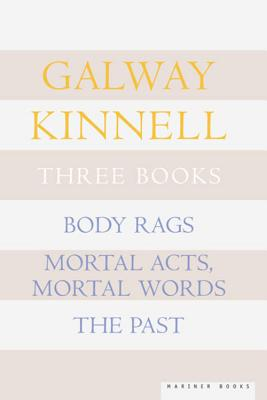 Three Books: Body Rags; Mortal Acts, Mortal Words; The Past - Kinnell, Galway