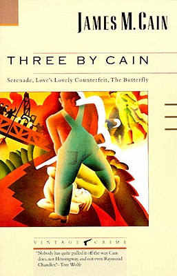 Three by Cain: Serenade, Love's Lovely Counterfeit, the Butterfly - Cain, James M, and Stone, Jeff (Editor)