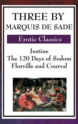 Three by Marquis de Sade: Justine, the 120 Days of Sodom, Florville and Courval - Sade, Marquis de