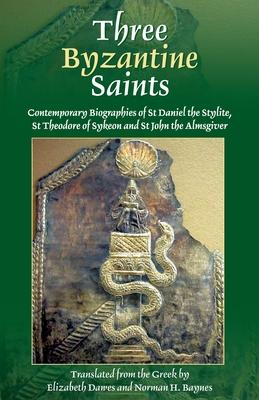 Three Byzantine Saints - Dawes, Elizabeth (Translated by), and Baynes, Norman Hepburn (Translated by)