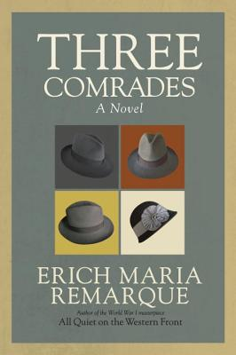 Three Comrades - Remarque, Erich Maria, and Wheen, Arthur Wesley (Translated by)