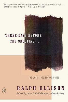 Three Days Before the Shooting... - Ellison, Ralph, and Callahan, John F (Editor), and Bradley, Adam (Editor)