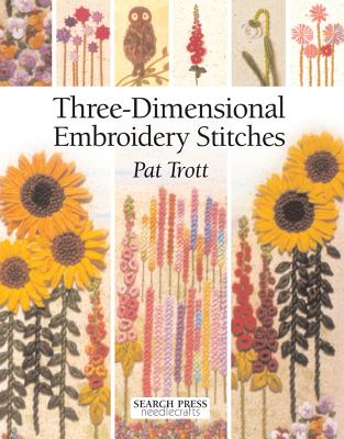 Three-Dimensional Embroidery Stitches - Trott, Pat