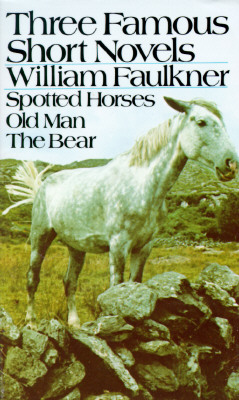 Three Famous Short Novels: Spotted Horses Old Man the Bear - Faulkner, William