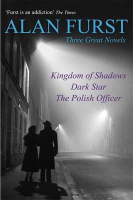 Three Great Novels: Kingdom of Shadows, Dark Star, The Polish Officer - Furst, Alan